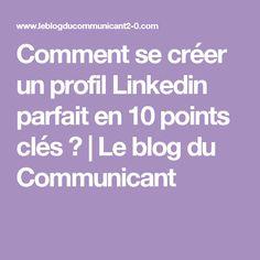 Comment se créer un profil Linkedin parfait en 10 points clés ? | Le blog du Communicant Business Tips, Online Business, Job Coaching, Communicant, Site Wordpress, Business Organization, Le Point, Good Job, My Job