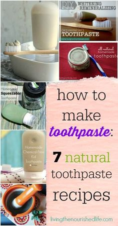How to Make Toothpaste: 7 Natural Toothpaste Recipes - http://www.livingthenourishedlife.com/2014/10/how-to-make-toothpaste-recipes #toothpaste #natural #alternative #healthy #recipe #howto