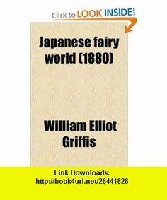 Japanese fairy world (1880) (9780217495790) William Elliot Griffis , ISBN-10: 0217495796  , ISBN-13: 978-0217495790 ,  , tutorials , pdf , ebook , torrent , downloads , rapidshare , filesonic , hotfile , megaupload , fileserve
