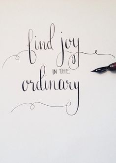 Find joy in the ordinary - hand lettering