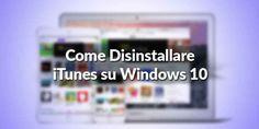 Imparare a Disinstallare iTunes su Windows 10 Come per ogni applicazione che abbiamo installato sul computer Windows 10, anche iTunes può essere disinstallato con molta facilità e senza problemi. Scopriamo Come Disinstallare iTunes su Windows 10 #windows10 #itunes #disintallazione