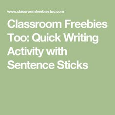 Classroom Freebies Too: Quick Writing Activity with Sentence Sticks