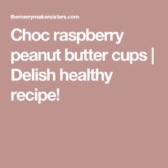 Choc raspberry peanut butter cups | Delish healthy recipe!