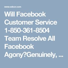 Will Facebook Customer Service 1-850-361-8504 Team Resolve All Facebook Agony?Genuinely, undeniably! You can call our Facebook Customer Service gather at whatever point and wherever around the world to empty all your Facebook issues. Basically dial our without toll number 1-850-361-8504 where you're ring will be picked by our specialists and offer you a minute cure. http://www.monktech.net/facebook-customer-support-phone-number.html