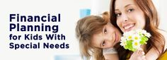 Financial Planning for Kids With Special Needs - FREE printable - Topics include: 1. Create a Special Needs Trust 2. Write a Will 3. Name a Guardian 4. Name a Trustee 5. Build Your Savings 6. Write a Letter of Intent 7. Plan for Your Child's Independence 8. Apply for Guardianship or Power of Attorney 9. Educate Family Members 10. Need Help? Find an Advisor