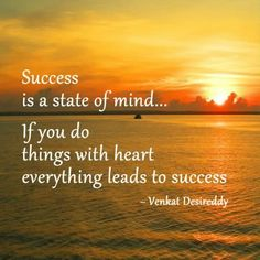 Success is a state of mind, If you do things with heart everything will lead to success.  #businessquote #quoteoftheday #dailyquote