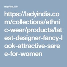 https://ladyindia.com/collections/ethnic-wear/products/latest-designer-fancy-look-attractive-saree-for-women
