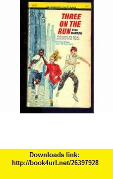 Three on the Run (9780671297657) Nina Bawden , ISBN-10: 0671297651  , ISBN-13: 978-0671297657 ,  , tutorials , pdf , ebook , torrent , downloads , rapidshare , filesonic , hotfile , megaupload , fileserve