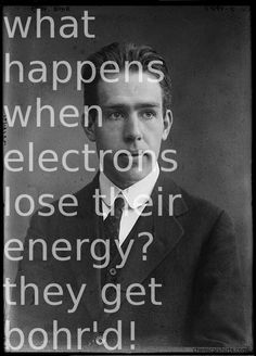 Electrons and Niels Bohr Math Memes, Science Jokes, Math Humor, Science Resources, Science Facts, Chemistry Classroom, Chemistry Humor, Chemistry Teacher, Physics Projects