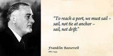 """""""To reach a port, we must sail - sail, not tie at anchor - sail, not drift."""" Quote by Franklin D. Roosevelt."""