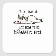 I'll Get Over It I Just Need To Be Dramatic First Square Sticker