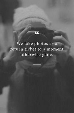 We take photos as a return ticket...