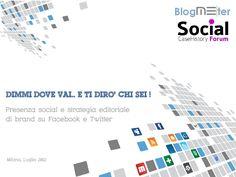 Dimmi dove vai e ti dirò chi sei!   Presenza social e strategia editoriale di brand su Facebook e Twitter - Presentazione Blogmeter al Social Case History Forum 2012