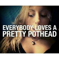 How could someone not love a pretty pothead? Follow Weed Dude on Pinterest for more marijuana fun! http://www.pinterest.com/weeddude/