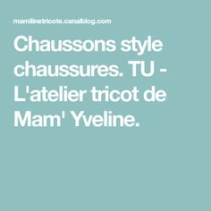 Chaussons style chaussures. TU - L'atelier tricot de Mam' Yveline.