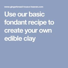 Use our basic fondant recipe to create your own edible clay