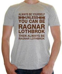 """""""Be Yourself , Unless you can Be Ragnar """" - Mens t-shirt ..."""