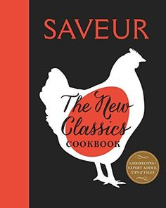Saveur: The New Classics Cookbook: More than 1,000 of the world's best recipes for today's kitchen by Saveur magazine - pre-ordered