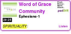 #SPIRITUALITY #PODCAST  Word of Grace Community Church Podcast    Ephesians-1    LISTEN...  http://podDVR.COM/?c=fa9d2b55-f822-fbe1-bd49-999ca80abc88