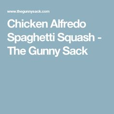Chicken Alfredo Spaghetti Squash - The Gunny Sack