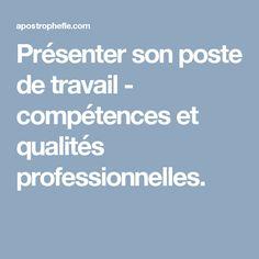Présenter son poste de travail - compétences et qualités professionnelles.