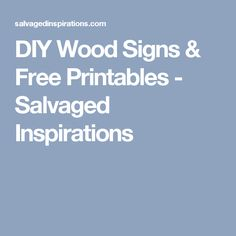 DIY Wood Signs & Free Printables - Salvaged Inspirations