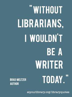 """""""Sin bibliotecarios, yo no sería escritor hoy."""" -  """"Without librarians, I wouldn't be a writer today."""" - Brad Meltzer"""
