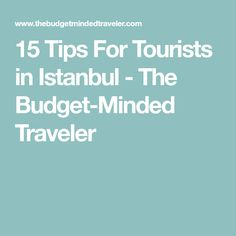 15 Tips For Tourists in Istanbul - The Budget-Minded Traveler