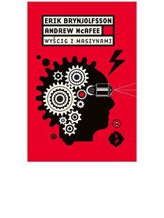 """Wyścig z maszynami - ebook, Jak rewolucja cyfrowa napędza innowacje, zwiększa wydajność i w nieodwracalny sposób zmienia rynek pracy. Kultowa książka naukowców z amerykańskiego Instytutu Technologii w Massachusetts (MIT), a zarazem rozwinięcie futurologicznych traktatów, takich jak """"Nadchodzi Osobliwość"""" Raymonda Kurzweila. Jak człowiek ma się odnaleźć w gospodarce napędzanej innowacjami?  Erik Brynjolfsson i Andrew McAfee, analizując wysoki poziom bezrobocia w USA, uważnie przyglądają się…"""