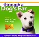 Through a Dog's Ear: Music to Calm Your Puppy, Volume 1