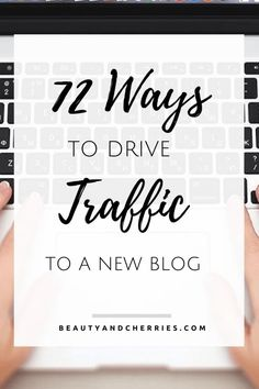 72 Proven and Effective Ways To Drive Traffic To A New Blog! Click through to read more or PIN THIS for later!