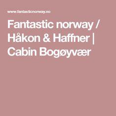 Fantastic norway / Håkon & Haffner | Cabin Bogøyvær
