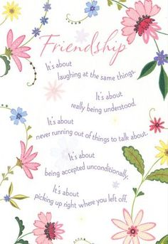 Friendship - It's about laughing at the same things.  It's about really being understood.  It's about never running out of things to talk about.