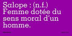 #Salope : (n.f.) #Femme dotée du sens moral d'un homme.