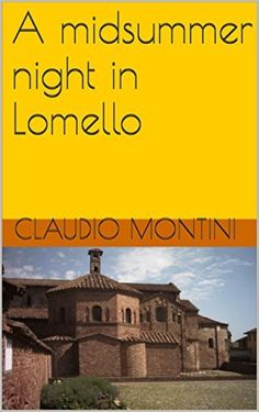 A midsummer night in Lomello (English Edition) di Claudio Montini, http://www.amazon.it/dp/B0187DZ7F4/ref=cm_sw_r_pi_dp_drUtwb0GNAE3H