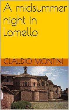 A midsummer night in Lomello (English Edition) di Claudio Montini, http://www.amazon.it/dp/B0187DZ7F4/ref=cm_sw_r_pi_dp_drUtwb0GNAE3H