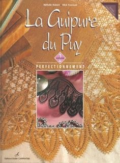 La Guipure du Puy_Vol. 2 Perfectionnement - serena stella - Álbumes web de Picasa (V) Bobbin Lacemaking, Bobbin Lace Patterns, Knitting Books, Needle Lace, Lace Making, Pattern Books, Textile Art, Tatting, Creations