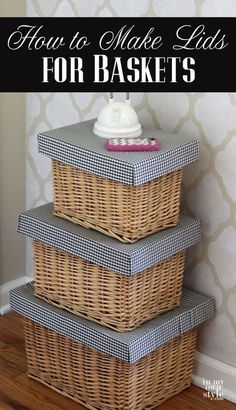 How to Make Stackable Organizing Baskets by Making Stylish Lids. inmyownstyle.com/...