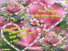 Rosas para quem me faz tanto bem    VOCÊ!