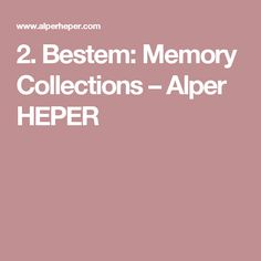 2. Bestem: Memory Collections – Alper HEPER
