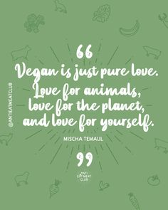 """""""Vegan is just pure love. Love for animals, love for the planet, and love for yourself. Funny Vegan Memes, Vegan Humor, Vegan Challenge, Love The Earth, Vegan Quotes, Statements, Vegan Lifestyle, Plant Based Diet, Veganism"""