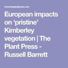 European impacts on 'pristine' Kimberley vegetation | The Plant Press - Russell Barrett