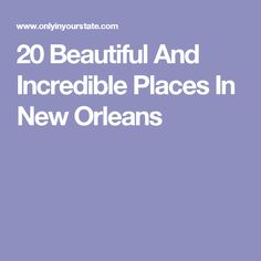 20 Beautiful And Incredible Places In New Orleans