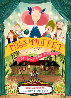 Miss Muffet (or What Came After) | Marily Singer and David Litchfield /  Clarion Books pub / Sept 6, 2016 / ISBN: 9780547905662