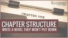 How to write a chapter, chapter structure, writing a novel, how to start writing a novel, theindiechicks, according to jewels, novel writing tips, write a novel they won't put down