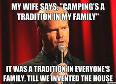 How I feel about camping. Jim Gaffigan