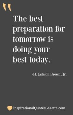 The Best Preparation For Tomorrow Is Doing Your Today