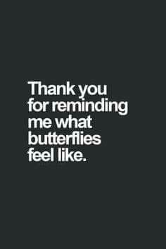 Thank you for reminding me what butterflies feel like