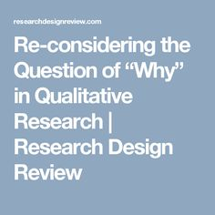 """Re-considering the Question of """"Why"""" in Qualitative Research Why Questions, Survey Questions, Survey Design, Research, Meant To Be, Motivation, Search, Science Inquiry, Inspiration"""