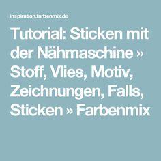 Tutorial: Sticken mit der Nähmaschine » Stoff, Vlies, Motiv, Zeichnungen, Falls, Sticken » Farbenmix